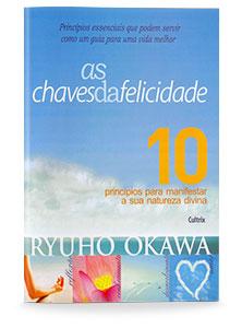 As Chaves da Felicidade - 10 Princípios Principais para Manisfestar a sua Natureza Divina