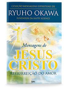 Mensagens de Jesus Cristo - Ressurreição do Amor